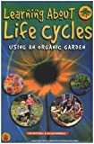 Learning About Life Cycles Using an Organic Garden: Food Raised in Organic Gardens in Schools (Green shoots series)