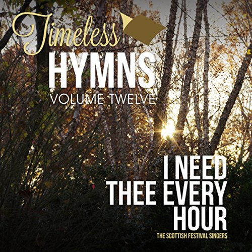 Timeless Hymns, Vol. 12: I Need Thee Every Hour
