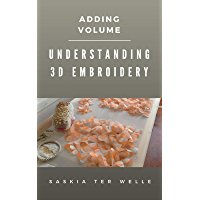 Understanding 3D Embroidery: Adding Volume (Haute Couture Embroidery Series Book 2) (English Edition)