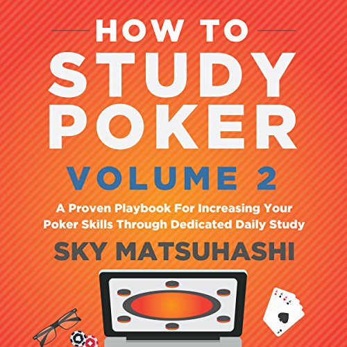 How to Study Poker, Book 2: A Proven Playbook for Increasing Your Poker Skills Through Dedicated Daily Study