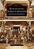 Remembering North Carolina's Confederates  (NC)  (Images of America)