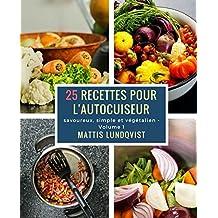 25 recettes pour l'autocuiseur: savoureux, simple et végétalien (French Edition)