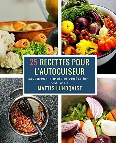 Five Cocottes (25 recettes pour l'autocuiseur: savoureux, simple et végétalien (French Edition))