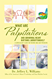 What are Palpitations and Abnormal Heart Rhythms (Arrhythmias)?: A Cardiologist's Guide for Patients and Care Providers