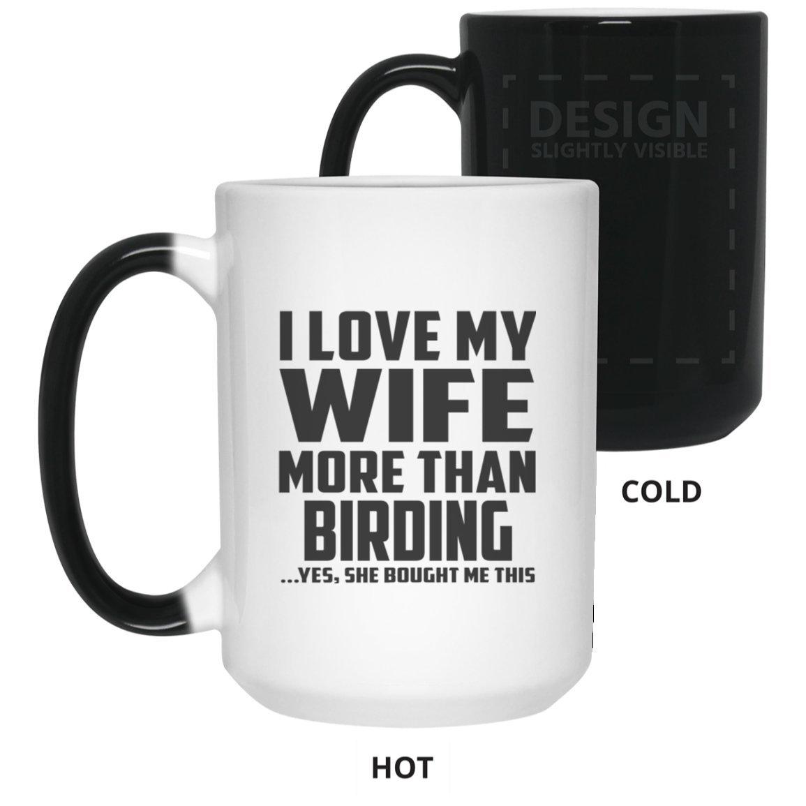 夫Magic Mug, I love my wife More Than Birding。はい、彼女は買ったMeこの – 15 ozカラーChanging Mug、熱Sensitiveカップ、最高のギフトメンズ、男、彼、ボーイフレンドから妻 B07DDNQJHL