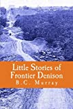 img - for Little Stories of Frontier Denison book / textbook / text book