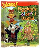 Piggleys Colorful World (Jakers!)