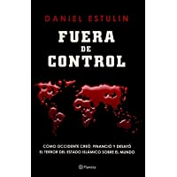 Fuera de control Como Occidente creo financio y desato el terror del Estado Islamico (Spanish Edition)