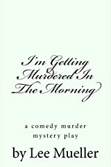 I'm Getting Murdered In The Morning: a murder mystery comedy play Paperback