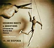 Breaking Habits & Addictions: A Program for Making New Choices