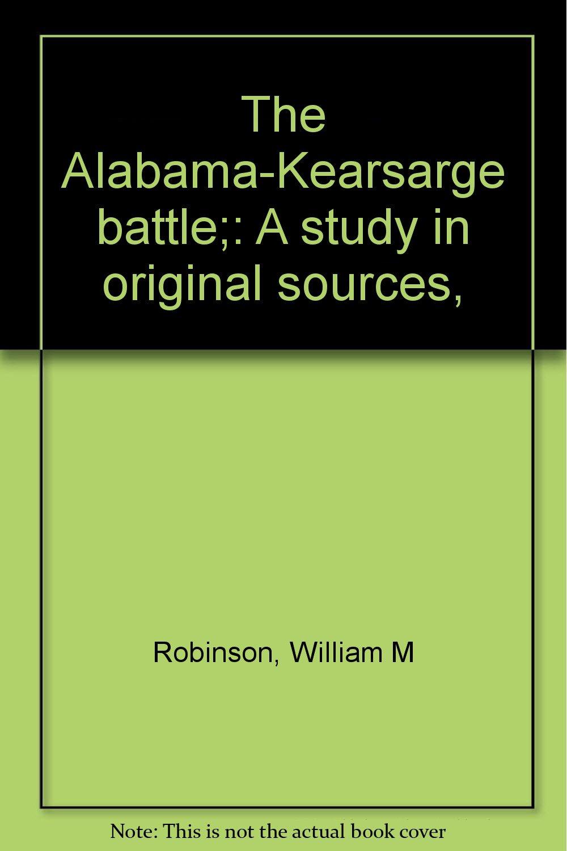 The Alabama-Kearsarge battle;: A study in original sources,
