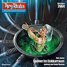 Späher im Dakkarraum (Perry Rhodan 2964) Hörbuch von Uwe Anton Gesprochen von: Renier Baaken