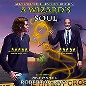 A Wizard's Soul: Sentinels of Creation, Volume 3 | Robert W. Ross