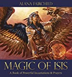 Magic of Isis: A Book of Powerful Incantations & Prayers