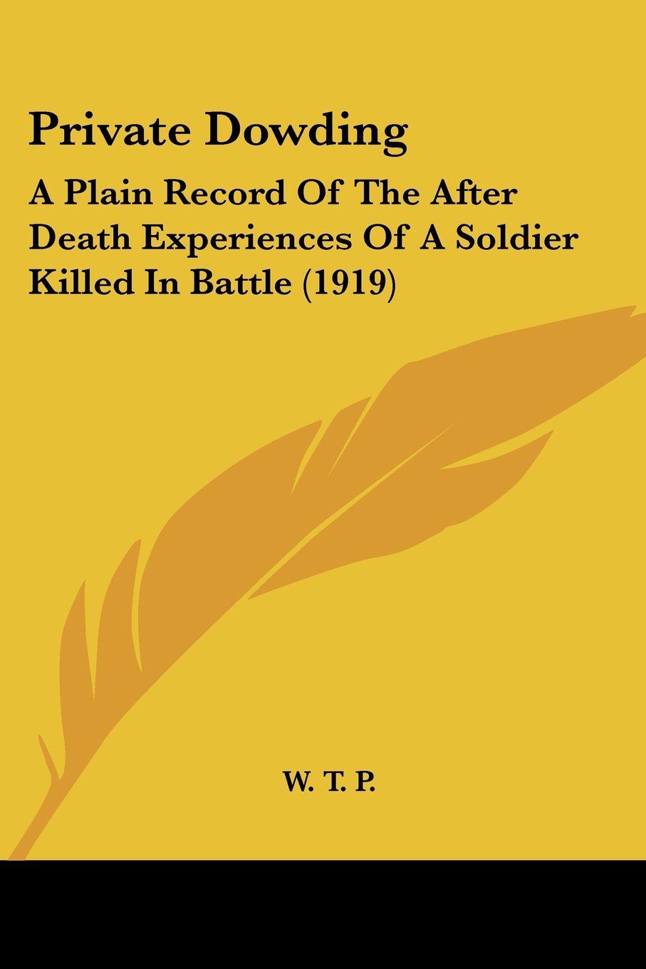 Private Dowding: A Plain Record Of The After Death Experiences Of A Soldier Killed In Battle (1919) PDF