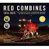 Red Combines 1915-2015: The Authoritative Guide to International Harvester and Case Ih Combines and Harvesting Equipment