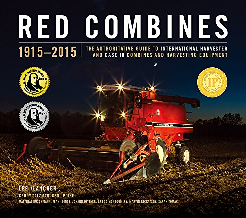 Red Combines 1915-2015: The Authoritative Guide to International Harvester and Case IH Combines and Harvesting - Harvester International Company