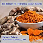 The History of Turmeric's Secret Benefits for Health and Beauty: What the Yogis Aren't Telling You   Michael DiSalvo,Nuwanthi Fernando
