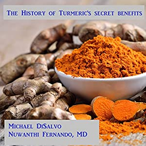 The History of Turmeric's Secret Benefits for Health and Beauty Audiobook