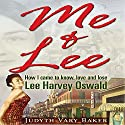Me & Lee: How I Came to Know, Love and Lose Lee Harvey Oswald Audiobook by Judyth Vary Baker Narrated by Kathleen Godwin
