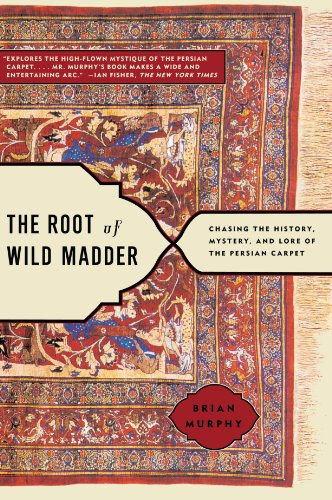Antiques Persian Rug - The Root of Wild Madder: Chasing the History, Mystery, and Lore of the Persian Carpet