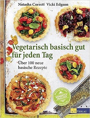 Vegetarisch basisch gut für jeden Tag: Über 100 neue basische ...