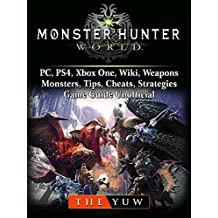 Monster Hunter World, PC, PS4, Xbox One, Wiki, Weapons, Monsters, Tips, Cheats, Strategies, Game Guide Unofficial (English Edition)