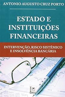 Estado e Instituições Financeiras. Intervenção, Risco Sistêmico e Insolvência Bancária
