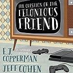 The Question of the Felonious Friend | E. J. Copperman,Jeff Cohen