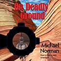 On Deadly Ground Audiobook by Michael Norman Narrated by Patrick Lawlor