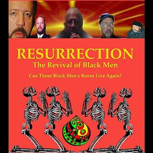 Resurrection Part (Resurrection: The Revival of Black Men, Part One)