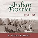 The Indian Frontier, 1763-1846 (Histories of the American Frontier) Audiobook by R. Douglas Hurt Narrated by Fred Filbrich