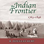 The Indian Frontier, 1763-1846 (Histories of the American Frontier) | R. Douglas Hurt
