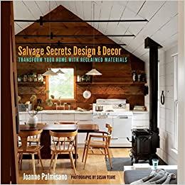 Book Salvage Secrets Design & Decor: Transform Your Home With Reclaimed Materials
