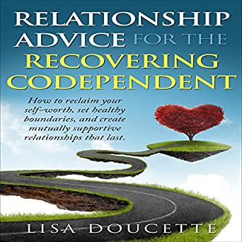 Amazoncom Relationship Advice For The Recovering Codependent How