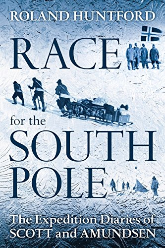 Race For The South Pole  The Expedition Diaries Of Scott And Amundsen