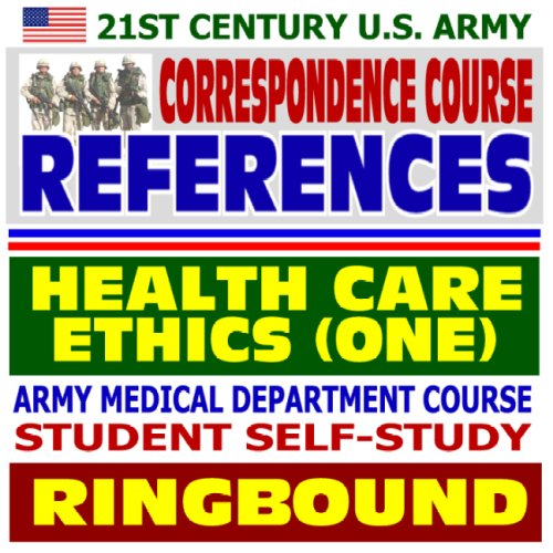 Download 21st Century U.S. Army Correspondence Course References: Health Care Ethics (Volume One) - Army Medical Department Course Student Self-Study Guide (Ringbound) pdf