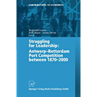 Struggling for Leadership: Antwerp-Rotterdam Port Competition between 1870 –2000 (Contributions to Economics)