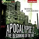 The Beginning of the End: Apocalypse Z Audiobook by Manel Loureiro Narrated by Nick Podehl