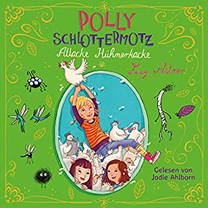 Attacke Hühnerkacke (Polly Schlottermotz 3) Hörbuch
