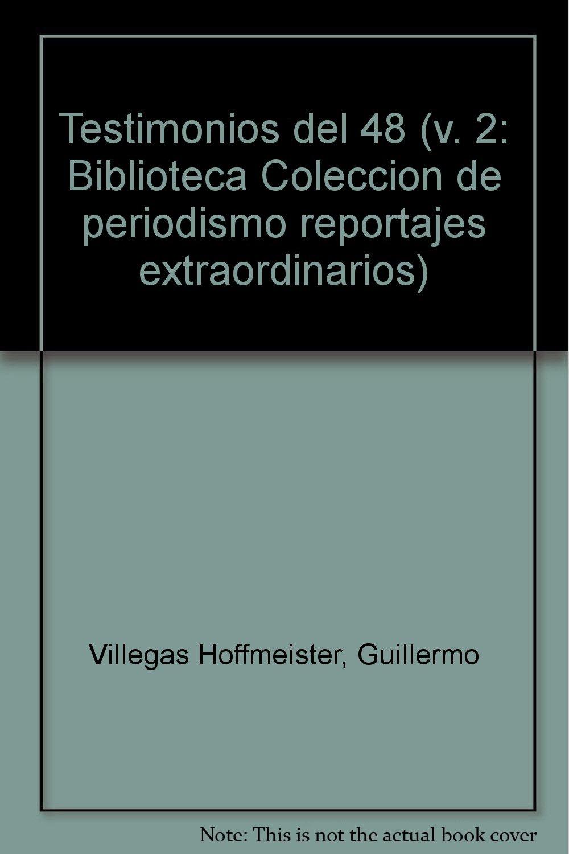 Testimonios del 48 (v. 2: Biblioteca Colección de periodismo reportajes extraordinarios) (Spanish Edition)