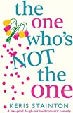 The One Who's Not the One: A feel-good, laugh-out-loud romantic comedy