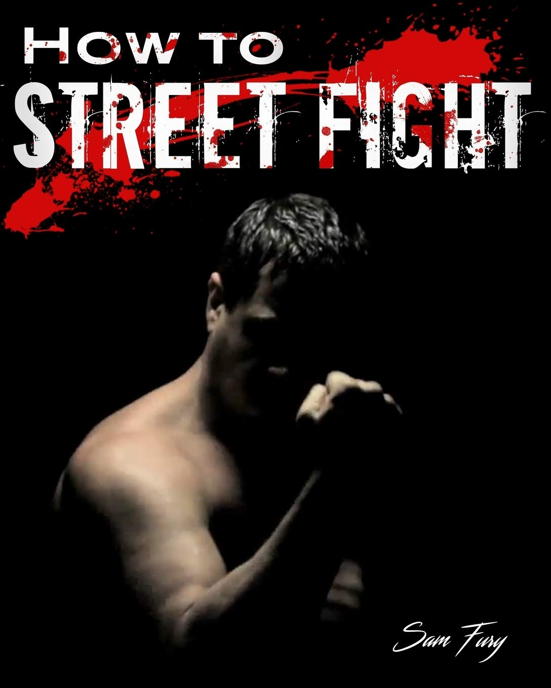 How To Street Fight: Close Combat Street Fighting and Self