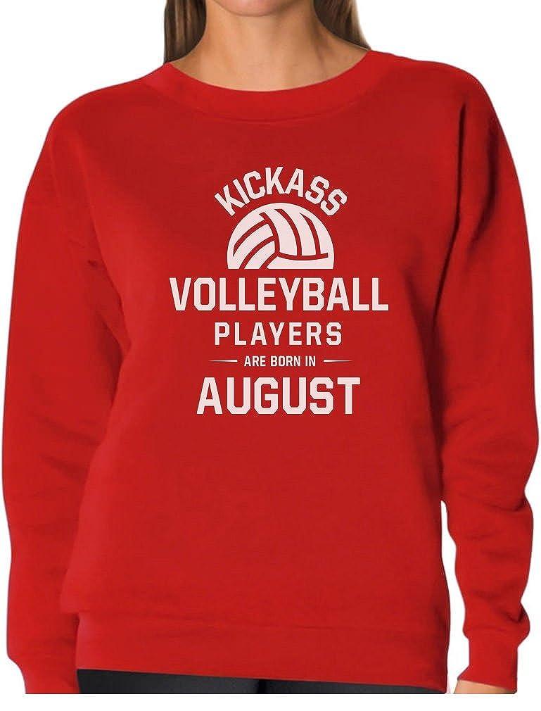 Tstars Kick Ass Volleyball Players are Born in August Birthday Gift Women Sweatshirt GtPhPtMg8