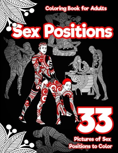 Pdf History Sex Positions Coloring Book for Adults: 33 Pictures of Sex Positions to Color: (Printed on Black Paper) Designed witla and Leaves, Henna, Manda Paisley Patterns (Erotic Coloring Book) (Volume 1)
