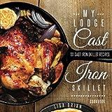 My Lodge Cast Iron Skillet Cookbook: 101 Cast Iron Skillet Recipes (Cast Iron Recipes) (Volume 1)