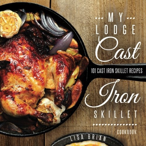 Price comparison product image My Lodge Cast Iron Skillet Cookbook: 101 Popular & Delicious Cast Iron Skillet Recipes (Cast Iron Recipes) (Volume 1)