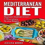 Mediterranean Diet: The Best Mediterranean Recipes to Lose Weight: Cookbook, Book 4 | Jessica Moore