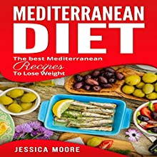 Mediterranean Diet: The Best Mediterranean Recipes to Lose Weight: Cookbook, Book 4 Audiobook by Jessica Moore Narrated by Brooke Pillifant
