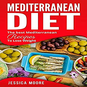 Mediterranean Diet: The Best Mediterranean Recipes to Lose Weight Audiobook